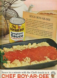 "Eggs Boy-Ar-Dee!  Apparently, in addition to the Chef's canned pasta products, his talent was utillized in canned spaghetti sauce made ""according to an authentic Italian recipe."""