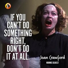 "Joan Crawford (Faye Dunaway) in Mommie Dearest: ""If you can't do something right, don't do it all."" #quote #moviequote #superguide"