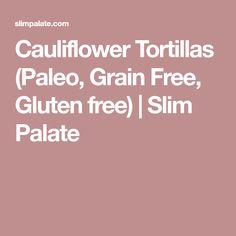 Cauliflower Tortillas (Paleo, Grain Free, Gluten free) | Slim Palate
