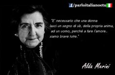 """""""È necessario che una donna lasci un segno di sé, della propria anima, ad un uomo, perché a fare l'amore ... siamo brave tutte.""""  ( #Alda #Merini)"""