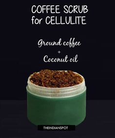 Coffee is best known to treat acne as it deep exfoliates the skin. It also helps to stimulate the circulation of blood and hence it is also one of the best home remedy to get rid of cellulite. You will need: 1/4 cup of Ground coffee 1/2 to 1 cup of Coconut oil Method:  To