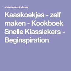 Kaaskoekjes - zelf maken - Kookboek Snelle Klassiekers - Beginspiration