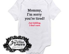 Mommy I'm Sorry You're Tired Just Kidding I don't Care Embroidered Baby Onesie - Buy 3 Get 1 Free -Choose Size and Color