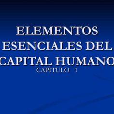 ELEMENTOS ESENCIALES DEL CAPITAL HUMANO CAPITULO 1   DEFINICION DE CAPITAL HUMANO.-  El termino de capital intelectual se refiere a la suma de todos los c. http://slidehot.com/resources/cap-1conceptos-basicos-admon-de-personal.28979/