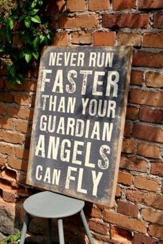NEVER RUN FASTER THAN YOUR GUARDIAN ANGLE CAN FLY