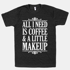 All I need is coffee and a little makeup