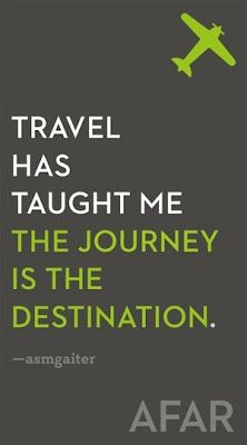 Travel has taught me: the journey is the destination