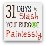 31 ways to slash your budget . . . I already do the first two days . . . but I want to come back and check out the other 29!