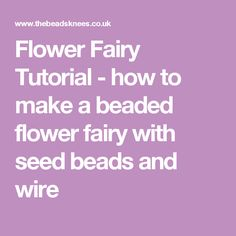 Flower Fairy Tutorial - how to make a beaded flower fairy with seed beads and wire