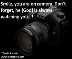 Smile, you are on camera. Don't forget, he (God) is always watching you…!