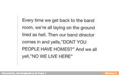 Sorry for the ugly word but this reminds me of when we got back from a competition one time and I layed in the band room floor preceding to tell my mama and band director I'd just stay there till Monday. Lol home second sweet home. Funny Band Memes, Marching Band Memes, Marching Band Problems, Flute Problems, Music Jokes, Music Humor, Band Rooms, Band Director, Band Nerd