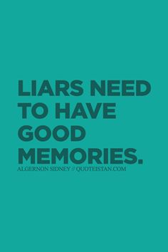 Liars need to have good #memories. http://www.quoteistan.com/2015/10/liars-need-to-have-good-memories.html