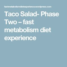 Taco Salad- Phase Two – fast metabolism diet experience #FastMetabolismDiet,