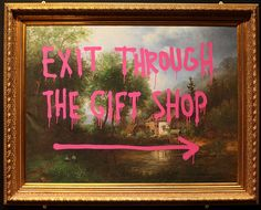 Exit through the gift shop