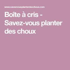 Boîte à cris - Savez-vous planter des choux