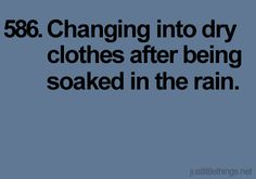 Changing into dry clothes after being soaked in the rain.