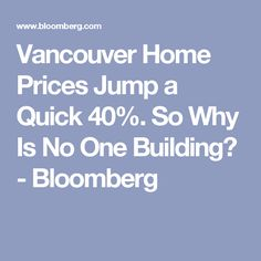 Vancouver Home Prices Jump a Quick So Why Is No One Building? Vancouver Real Estate, House Prices, Building, Home, House, Buildings, Ad Home, Homes, Haus
