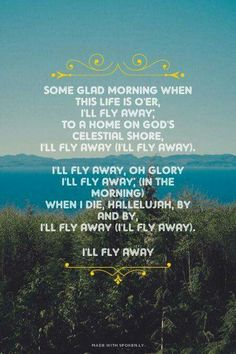 I'll fly away. You can't read it,without singing it. :-)