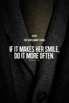 Gentlemen's Guide:  If it makes her smile, do it more often.