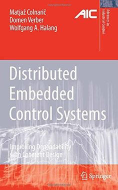Distributed embedded control systems : improving dependability with coherent design / Matjaž Colnarič, Domen Verber, Wolfgang A. Halang