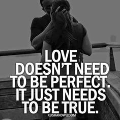 True love quote: love doesn't need to be perfect. it just needs to be true. // ty&r quote. Great Quotes, Quotes To Live By, Me Quotes, Inspirational Quotes, Bored Quotes, Happy Love Quotes, Inspire Quotes, True Love Quotes, The Words