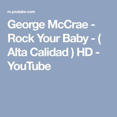 George McCrae - Rock Your Baby - ( Alta Calidad ) HD - YouTube