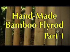 Hand-Made Bamboo Fly Rod Part 1 - YouTube
