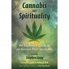 Cannabis and Spirituality : An Explorer's Guide to an Ancient Plant Spirit Ally - (Paperback) Cannabis, Medical Marijuana, Stephen Gray, Chris Bennett, Weed Facts, Holland, States Of Consciousness, Sober Life, Alternative Therapies
