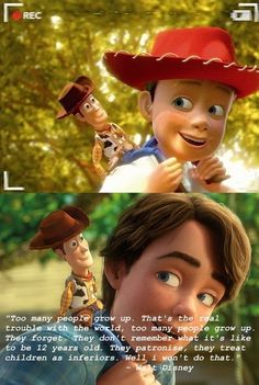 Toy Story. Love the quote! :) ABSOLUTELY AGREEEEEE MR. WALT DISNEY : )