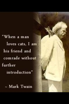 """Twain: Novelist, Comedian, Cat Person """"When a man loves cats, I am his friend and comrade without further introduction."""" ~ Mark Twain""""When a man loves cats, I am his friend and comrade without further introduction. I Love Cats, Cute Cats, Funny Cats, Humorous Cats, Kittens Cutest, Crazy Cat Lady, Crazy Cats, Man In Love, My Love"""