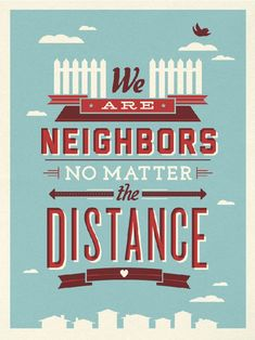 We are neighbors, no matter the distance.  Poster  #quote #taolife