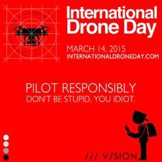 Pilot Safe, Pilot Smart! Mark your calendar International Drone Day - internationaldroneday.com /// V/sion <build><something/> #dronesforcreative #gopropilot #NoFittin