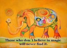 Image result for those who don't believe in magic will never find it