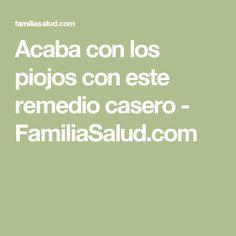 Acaba con los piojos con este remedio casero - FamiliaSalud.com