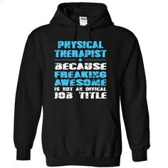 PHYSICAL THERAPIST because freaking awesome is not an o - #victoria secret hoodie #black sweater. BUY NOW => https://www.sunfrog.com/LifeStyle/PHYSICAL-THERAPIST-because-freaking-awesome-is-not-an-offical-Job-title-3880-Black-10994296-Hoodie.html?68278