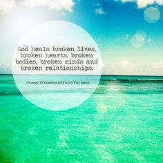 "God HEALS broken LIVES, broken HEARTS, broken BODIES, broken MINDS and broken RELATIONSHIPS. He is Jehovah Rapha…my Healer. ♥~Janet  ""He forgives ALL my sins and heals ALL my diseases""…Psalm 103:3. ♥"