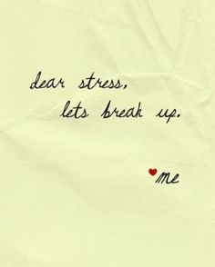 Dear Stress, Lets break Up. Love, Me #Awesome #Quote.