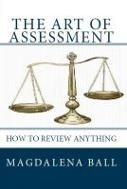 """The Art of Assessment is a complete guide to the review process, from how to write good reviews, how to use interviews to add depth to your reviews, obtaining review copies, marketing your reviews, and plenty of examples and references to help you become a working reviewer."""