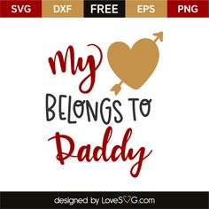 *** FREE SVG CUT FILE for Cricut, Silhouette and more *** My heart belongs to daddy