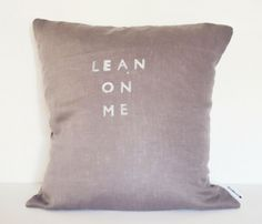 Lean On Me - the perfect text for a pillow