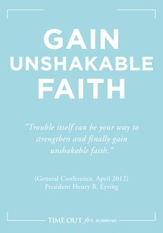 """15 Ways to Be Happy - """"Trouble itself can be your way to strengthen and finally gain unshakable faith."""" Henry B. Eyring - tofw.com"""