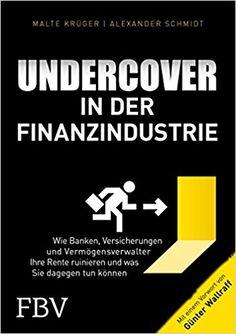 #Undercover in der Finanzindustrie. Wie Banken. Versicherungen und Vermögens-Verwalter Ihre Rente ruinieren und was Sie dagegen tun können von Malte Krüger und Alexander Schmidt. Mit einem Vorwort von #GünterWallraff – VinTageBuch