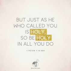 VERSE OF THE DAY  But just as he who called you is holy, so be holy in all you do 1 Peter 1:15 NIV #votd #verseoftheday #JIL #Jesus #JesusIsLord #JILWorldwide