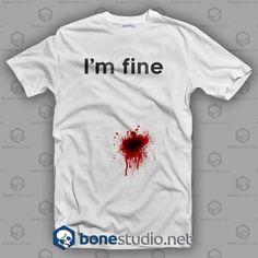 Im Fine T Shirt  Get This @ https://www.bonestudio.net/product-category/quote-tshirts/