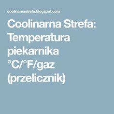 Coolinarna Strefa: Temperatura piekarnika °C/°F/gaz (przelicznik)
