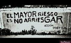 El mayor riesgo es no arriesgar #AcciónPoética