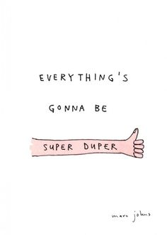 Everything's gonna be super duper.