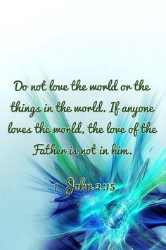 1 John 2:15 1st John, John 2 15, Scriptures, Bible Verses, Positively Positive, Light Of The World, God Loves You, Philippians 4, Son Of God