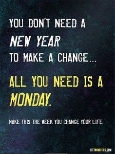 You don't need a New Year to make a #change. All you need is a #Monday #MondayMotivation