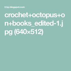 crochet+octopus+on+books_edited-1.jpg (640×512)